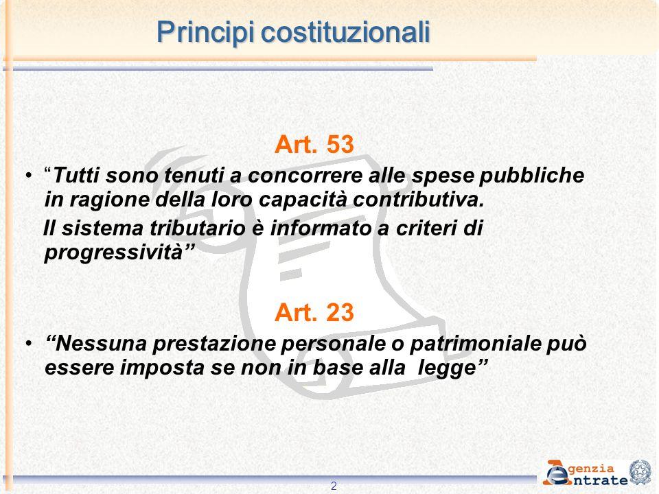 2 Principi costituzionali Art. 53 Tutti sono tenuti a concorrere alle spese pubbliche in ragione della loro capacità contributiva. Il sistema tributar
