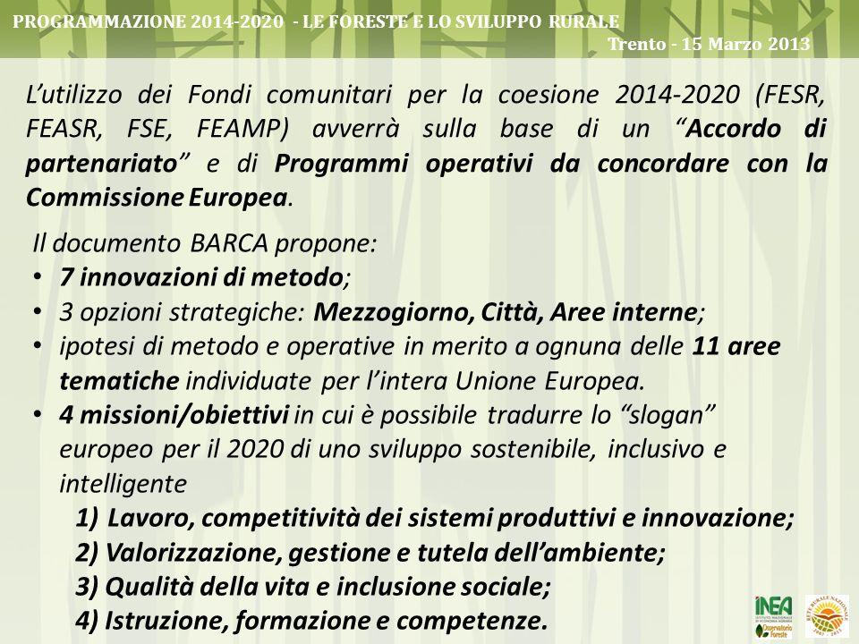 Lutilizzo dei Fondi comunitari per la coesione 2014-2020 (FESR, FEASR, FSE, FEAMP) avverrà sulla base di un Accordo di partenariato e di Programmi ope