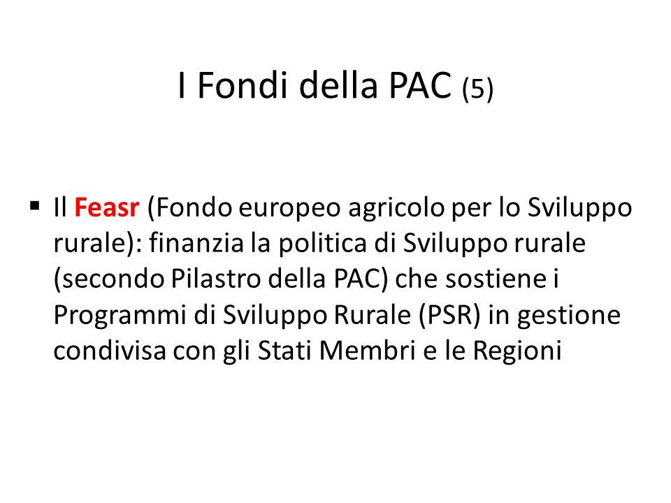 Il Feasr (Fondo europeo agricolo per lo Sviluppo rurale): finanzia la politica di Sviluppo rurale (secondo Pilastro della PAC) che sostiene i Programm