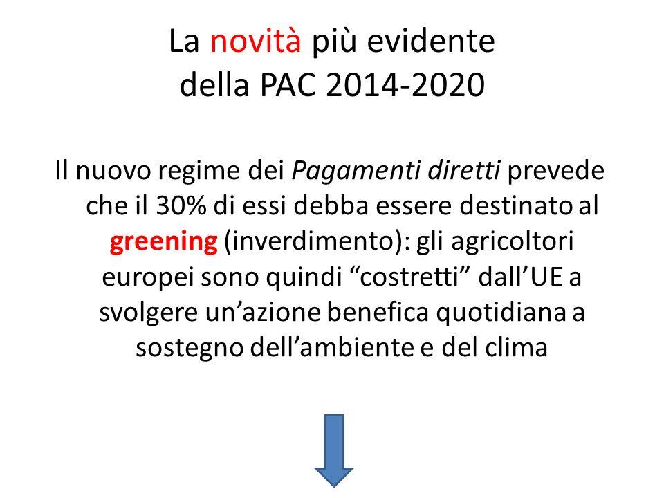 La novità più evidente della PAC 2014-2020 Il nuovo regime dei Pagamenti diretti prevede che il 30% di essi debba essere destinato al greening (inverd