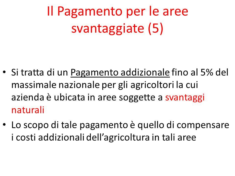 Il Pagamento per le aree svantaggiate (5) Si tratta di un Pagamento addizionale fino al 5% del massimale nazionale per gli agricoltori la cui azienda