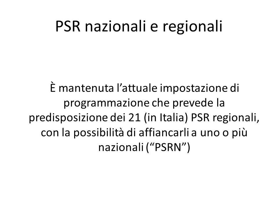 PSR nazionali e regionali È mantenuta lattuale impostazione di programmazione che prevede la predisposizione dei 21 (in Italia) PSR regionali, con la
