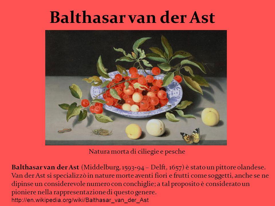 Balthasar van der Ast Balthasar van der Ast (Middelburg, 1593-94 – Delft, 1657) è stato un pittore olandese. Van der Ast si specializzò in nature mort