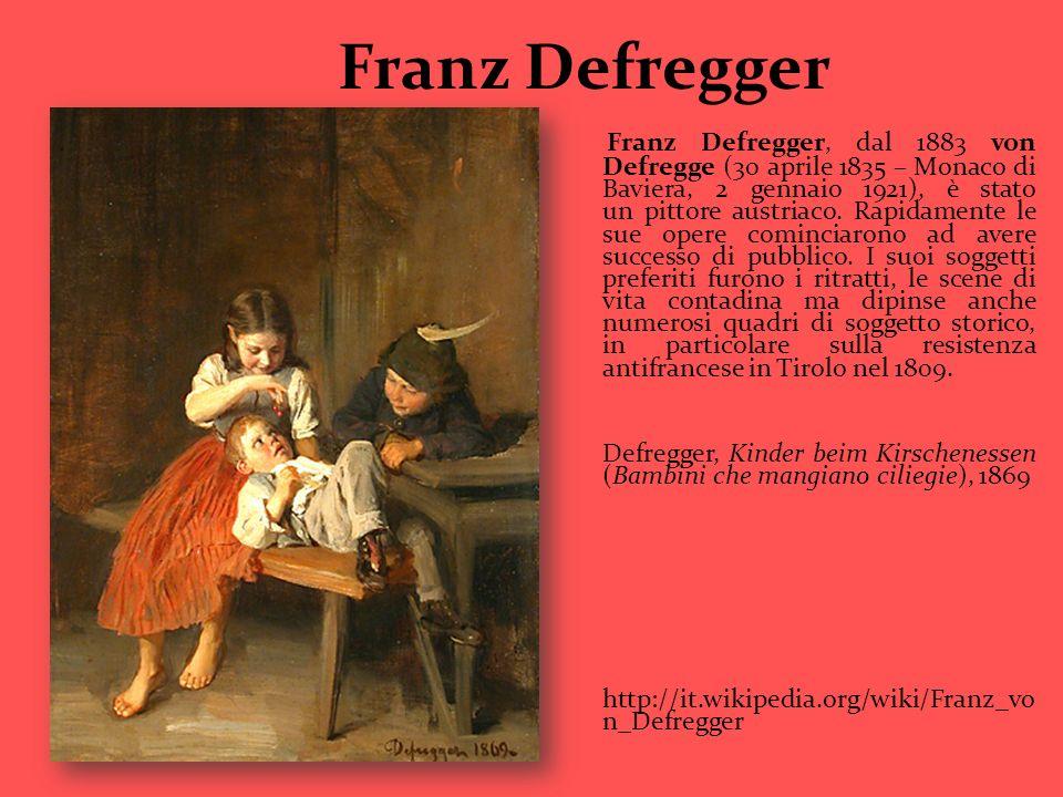 Franz Defregger Franz Defregger, dal 1883 von Defregge (30 aprile 1835 – Monaco di Baviera, 2 gennaio 1921), è stato un pittore austriaco. Rapidamente