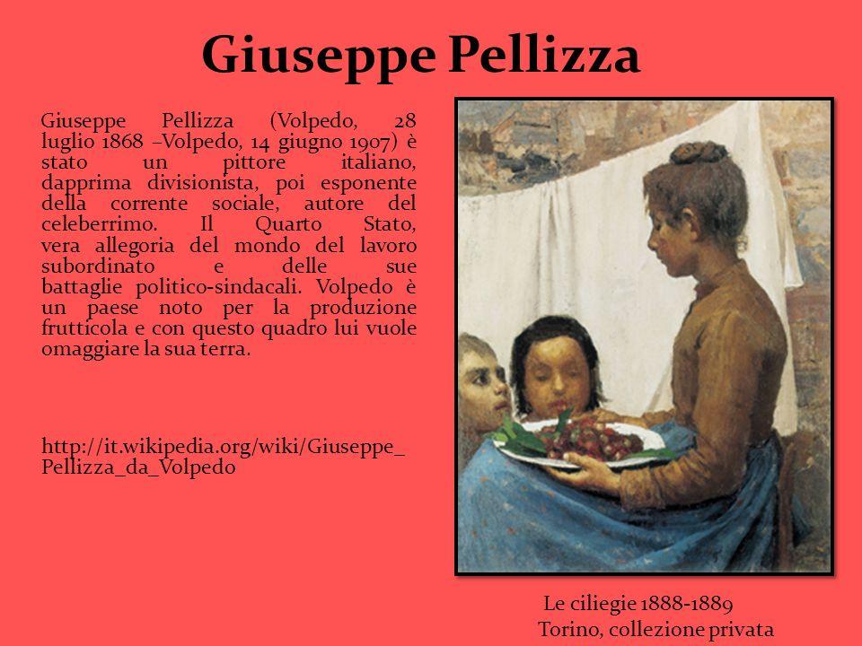 Giuseppe Pellizza Giuseppe Pellizza (Volpedo, 28 luglio 1868 –Volpedo, 14 giugno 1907) è stato un pittore italiano, dapprima divisionista, poi esponen