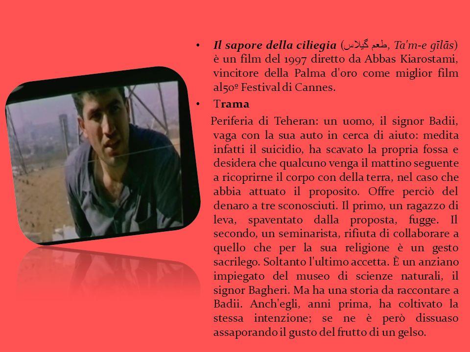 Il sapore della ciliegia ( طعم گيلاس, Ta'm-e gīlās) è un film del 1997 diretto da Abbas Kiarostami, vincitore della Palma d'oro come miglior film al50