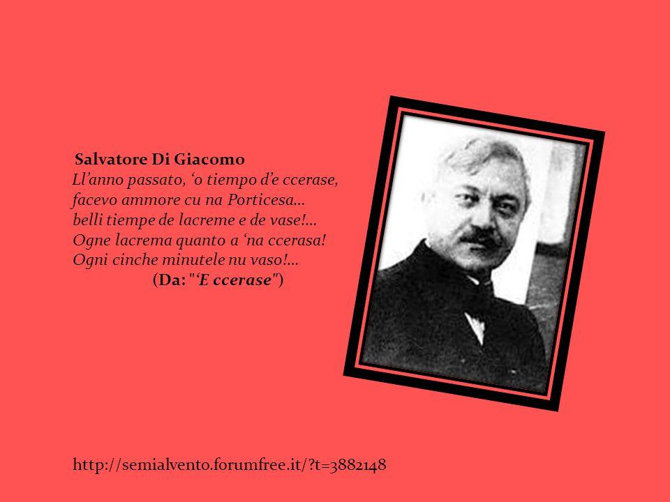Salvatore Di Giacomo Llanno passato, o tiempo de ccerase, facevo ammore cu na Porticesa… belli tiempe de lacreme e de vase!… Ogne lacrema quanto a na