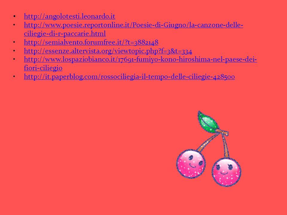 http://angolotesti.leonardo.it http://www.poesie.reportonline.it/Poesie-di-Giugno/la-canzone-delle- ciliegie-di-r-paccarie.htmlhttp://www.poesie.repor