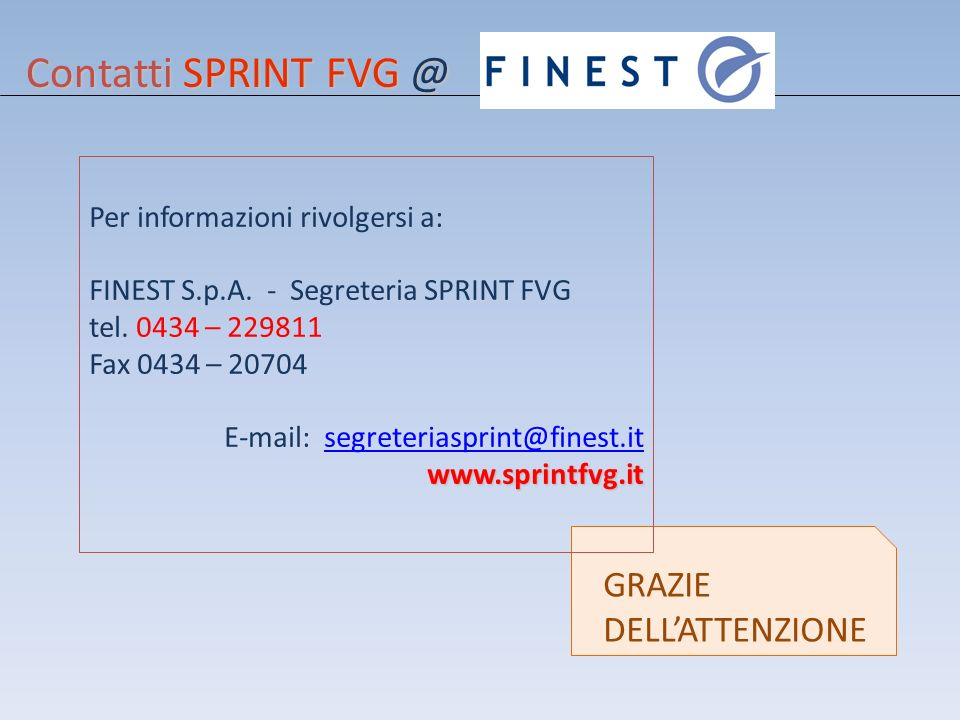 Contatti SPRINT FVG @ Per informazioni rivolgersi a: FINEST S.p.A. - Segreteria SPRINT FVG tel. 0434 – 229811 Fax 0434 – 20704 E-mail: segreteriasprin