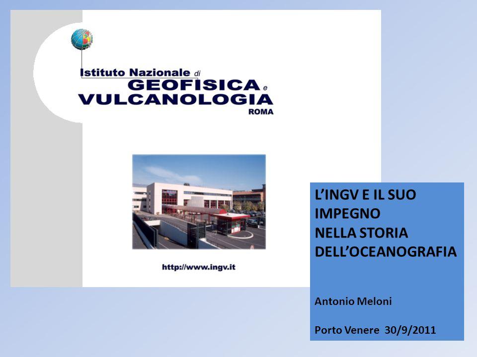 LINGV E IL SUO IMPEGNO NELLA STORIA DELLOCEANOGRAFIA Antonio Meloni Porto Venere 30/9/2011