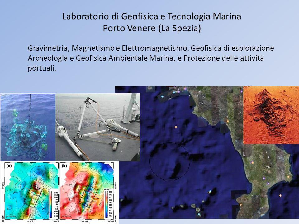 Laboratorio di Geofisica e Tecnologia Marina Porto Venere (La Spezia) Gravimetria, Magnetismo e Elettromagnetismo.