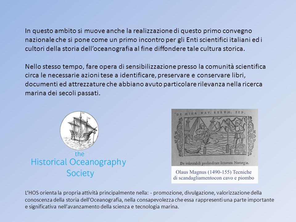 In questo ambito si muove anche la realizzazione di questo primo convegno nazionale che si pone come un primo incontro per gli Enti scientifici italiani ed i cultori della storia delloceanografia al fine diffondere tale cultura storica.