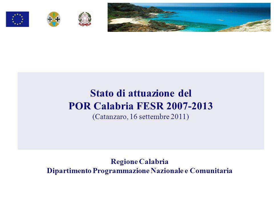 Stato di attuazione del POR Calabria FESR 2007-2013 (Catanzaro, 16 settembre 2011) Regione Calabria Dipartimento Programmazione Nazionale e Comunitari