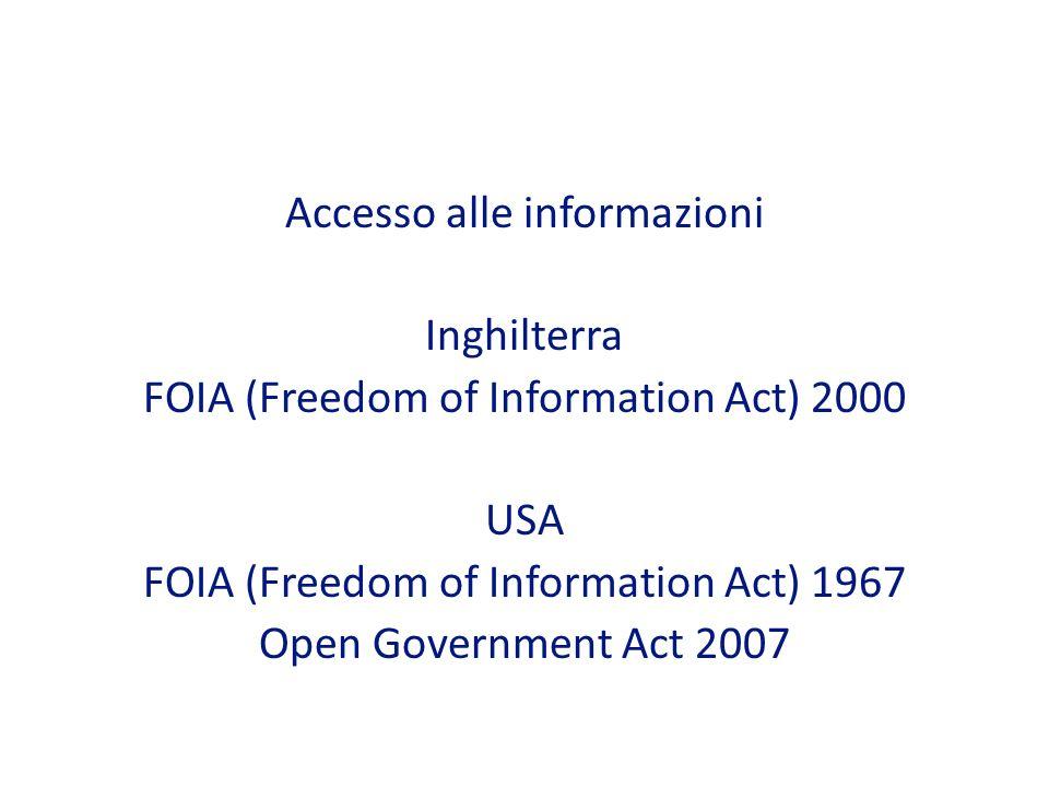 Accesso alle informazioni Inghilterra FOIA (Freedom of Information Act) 2000 USA FOIA (Freedom of Information Act) 1967 Open Government Act 2007