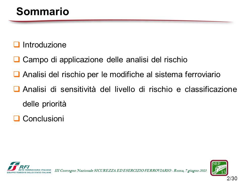 2/30 III Convegno Nazionale SICUREZZA ED ESERCIZIO FERROVIARIO - Roma, 7 giugno 2013 Sommario Introduzione Campo di applicazione delle analisi del ris