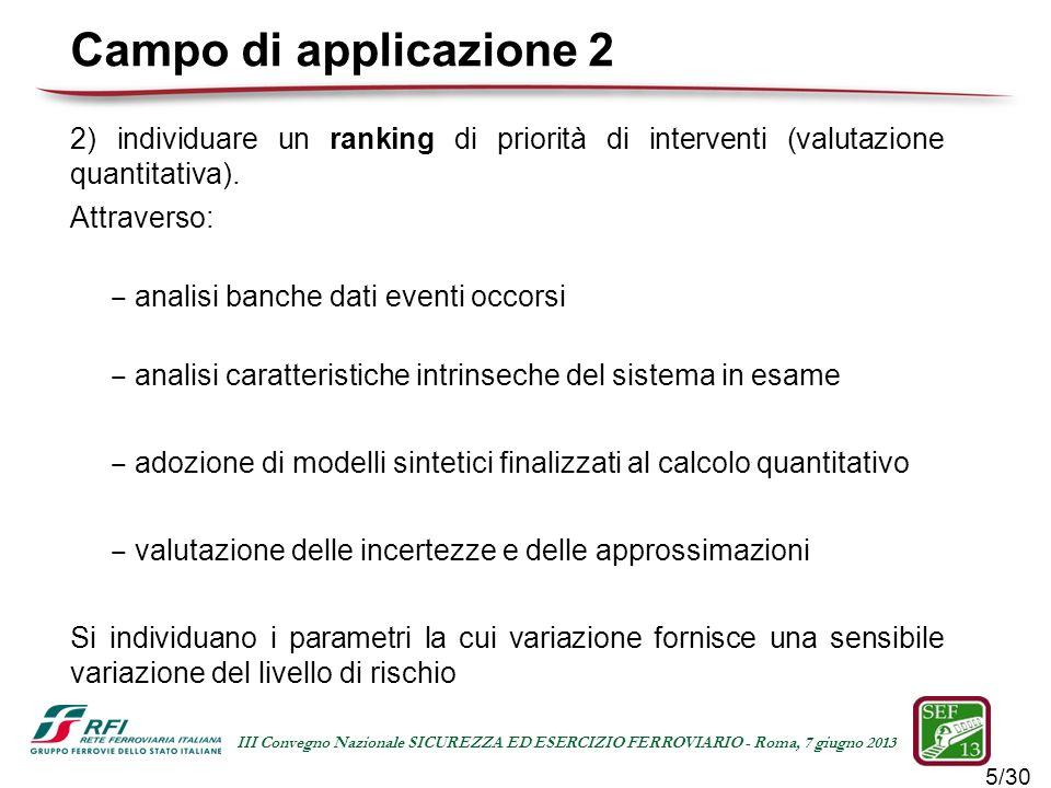 5/30 III Convegno Nazionale SICUREZZA ED ESERCIZIO FERROVIARIO - Roma, 7 giugno 2013 2) individuare un ranking di priorità di interventi (valutazione