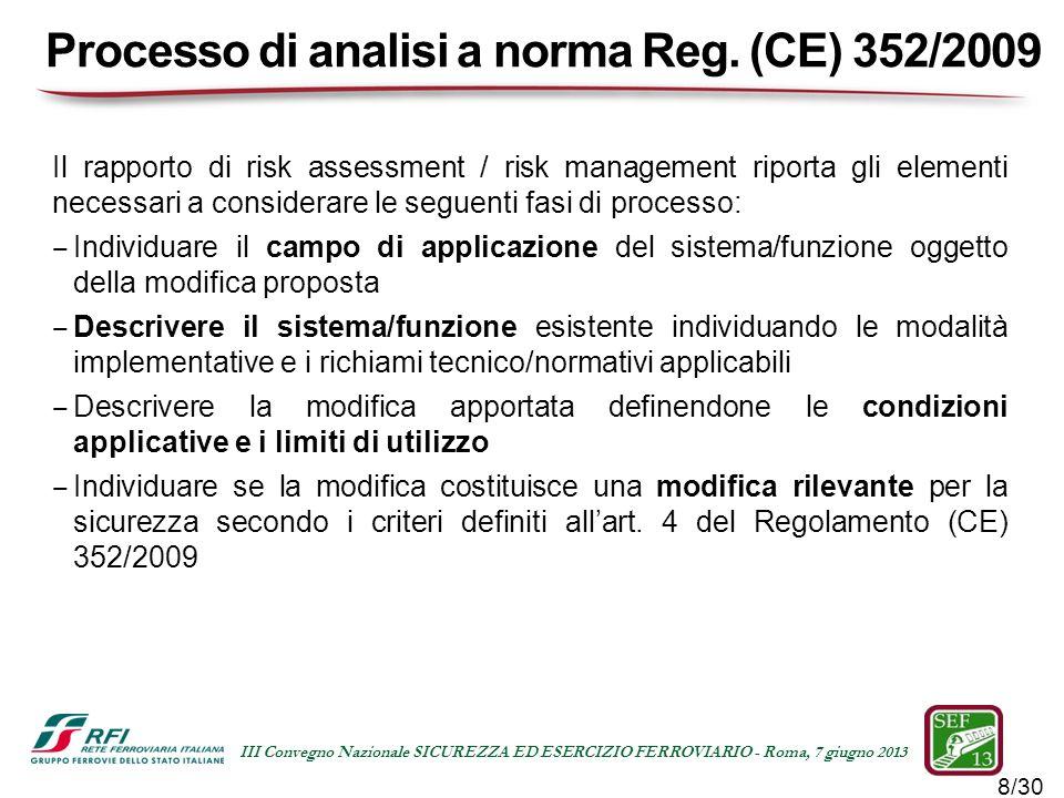 8/30 III Convegno Nazionale SICUREZZA ED ESERCIZIO FERROVIARIO - Roma, 7 giugno 2013 Il rapporto di risk assessment / risk management riporta gli elem