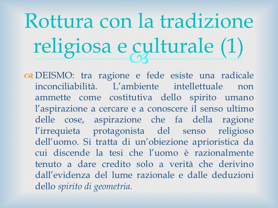 DEISMO: tra ragione e fede esiste una radicale inconciliabilità. Lambiente intellettuale non ammette come costitutiva dello spirito umano laspirazione