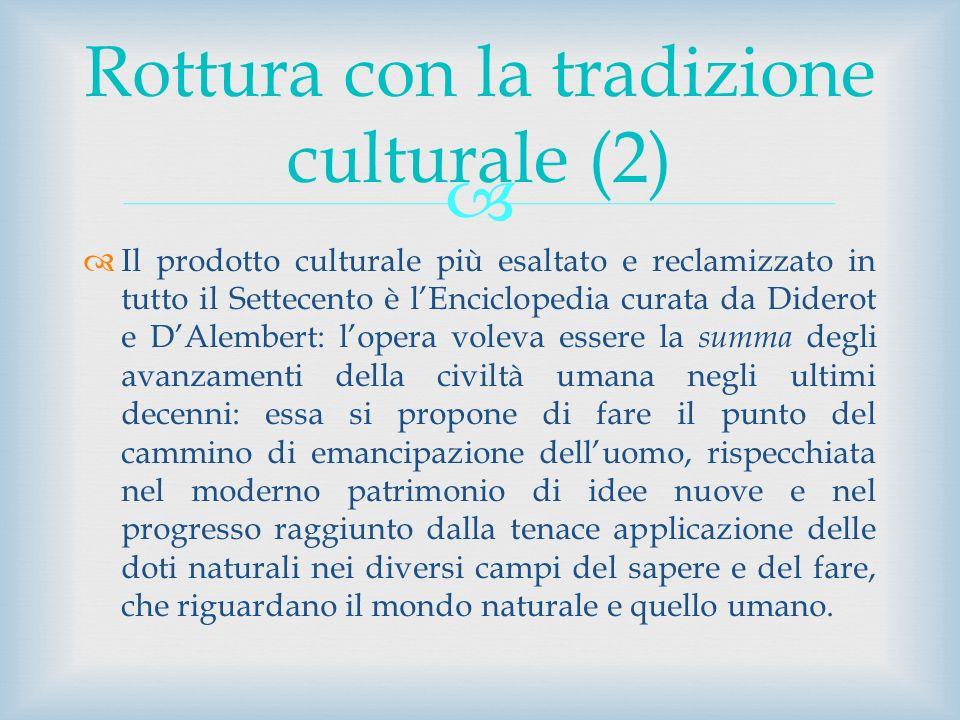 Il prodotto culturale più esaltato e reclamizzato in tutto il Settecento è lEnciclopedia curata da Diderot e DAlembert: lopera voleva essere la summa