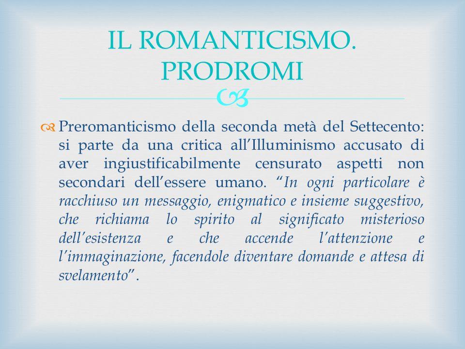 Preromanticismo della seconda metà del Settecento: si parte da una critica allIlluminismo accusato di aver ingiustificabilmente censurato aspetti non