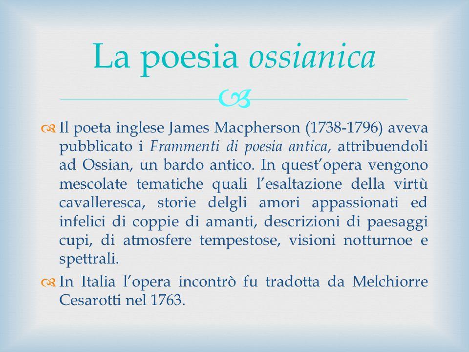 Il poeta inglese James Macpherson (1738-1796) aveva pubblicato i Frammenti di poesia antica, attribuendoli ad Ossian, un bardo antico. In questopera v