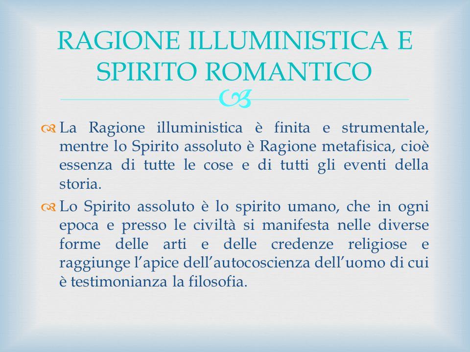 La Ragione illuministica è finita e strumentale, mentre lo Spirito assoluto è Ragione metafisica, cioè essenza di tutte le cose e di tutti gli eventi