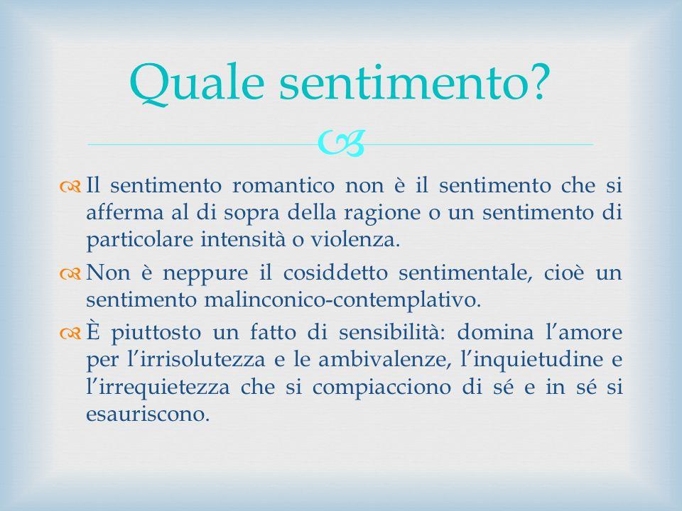 Il sentimento romantico non è il sentimento che si afferma al di sopra della ragione o un sentimento di particolare intensità o violenza. Non è neppur