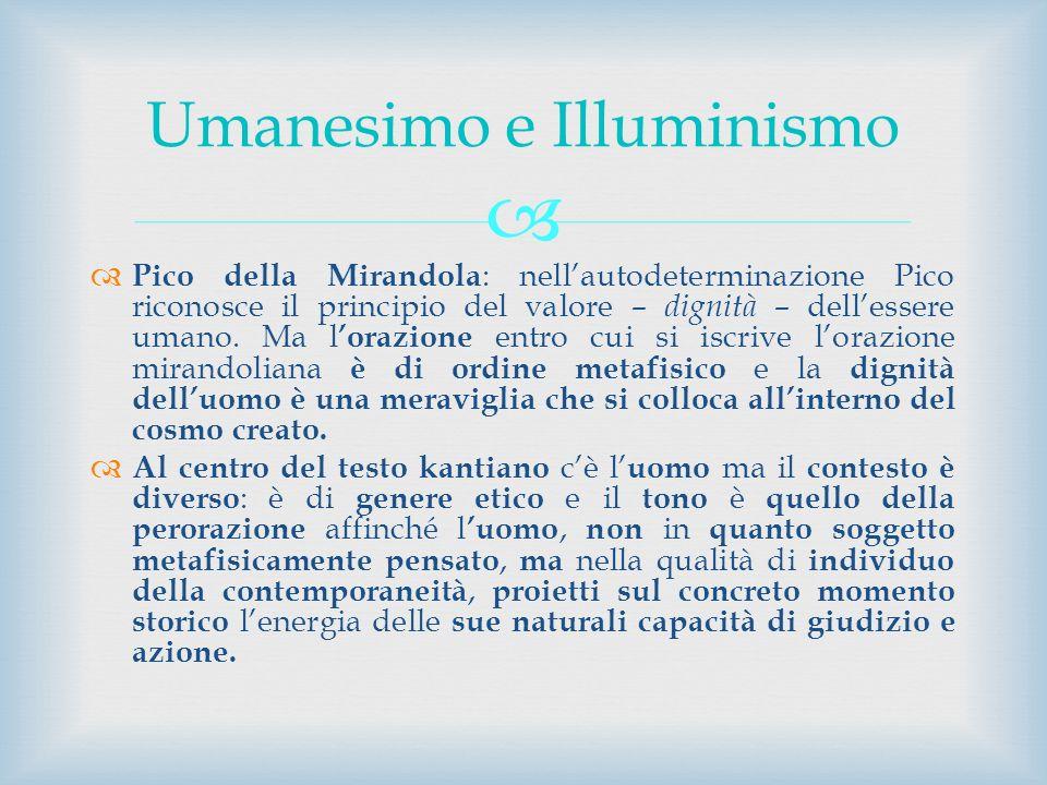 Pico della Mirandola : nellautodeterminazione Pico riconosce il principio del valore – dignità – dellessere umano. Ma l orazione entro cui si iscrive