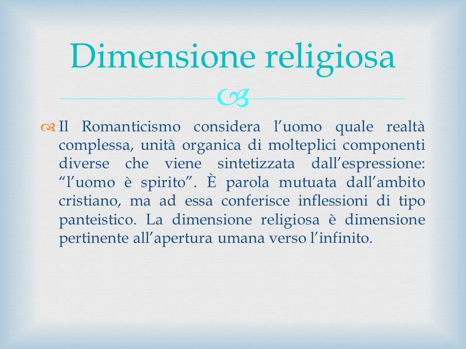 Il Romanticismo considera luomo quale realtà complessa, unità organica di molteplici componenti diverse che viene sintetizzata dallespressione: luomo