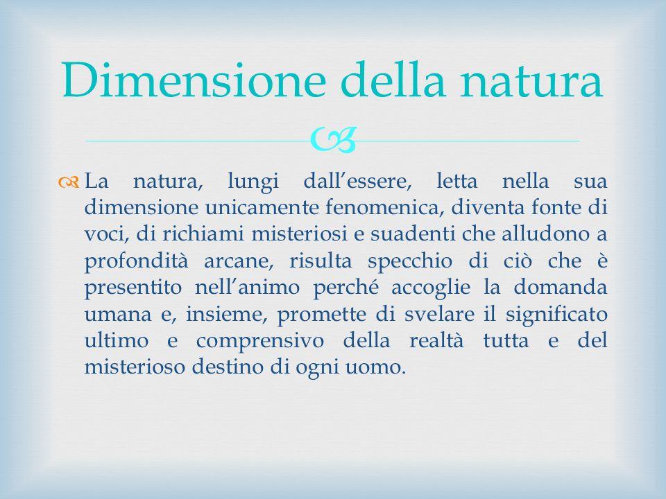La natura, lungi dallessere, letta nella sua dimensione unicamente fenomenica, diventa fonte di voci, di richiami misteriosi e suadenti che alludono a