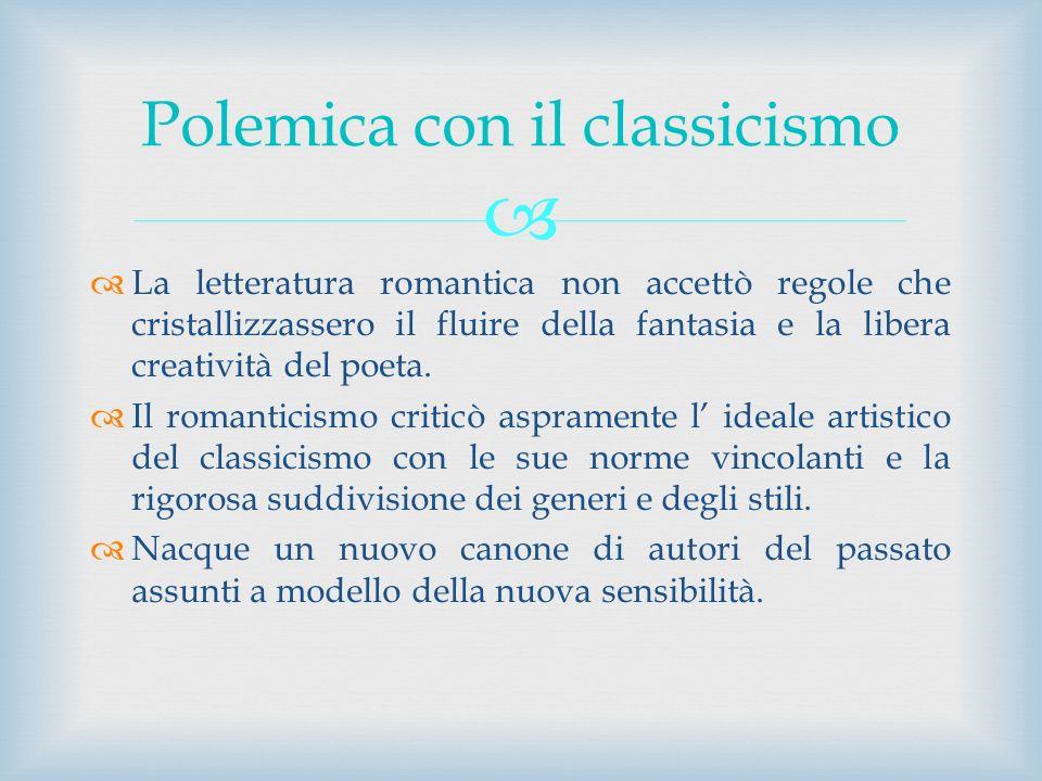 La letteratura romantica non accettò regole che cristallizzassero il fluire della fantasia e la libera creatività del poeta. Il romanticismo criticò a