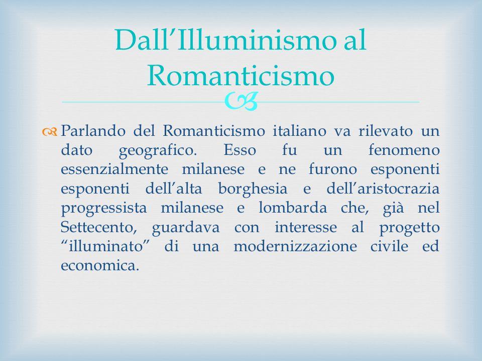 Parlando del Romanticismo italiano va rilevato un dato geografico. Esso fu un fenomeno essenzialmente milanese e ne furono esponenti esponenti dellalt
