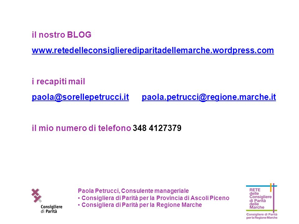il nostro BLOG www.retedelleconsiglierediparitadellemarche.wordpress.com i recapiti mail paola@sorellepetrucci.itpaola@sorellepetrucci.it paola.petruc