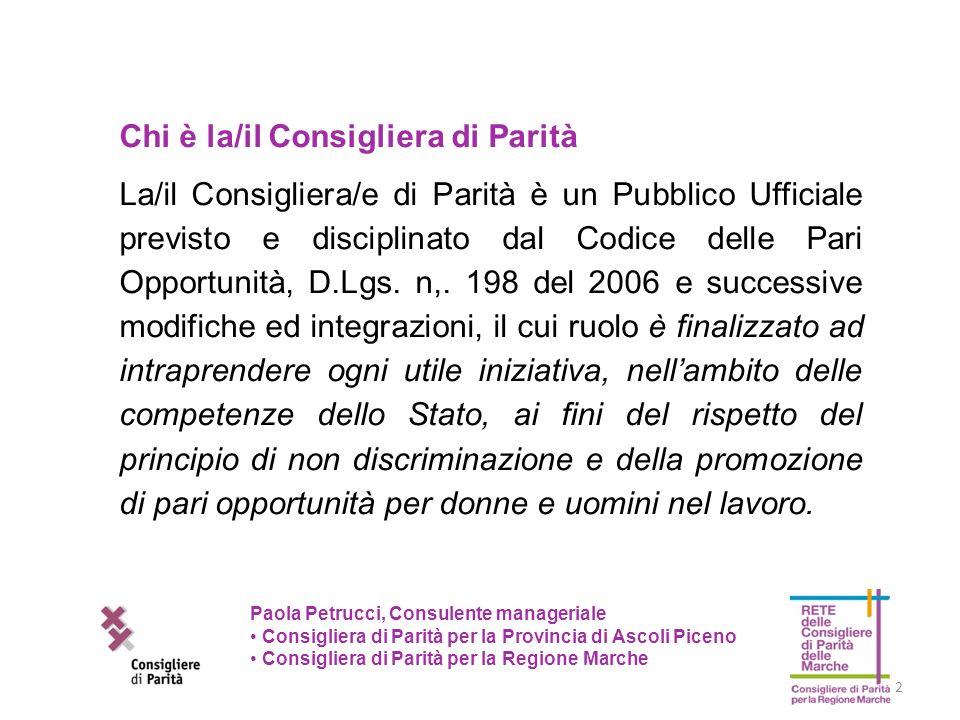 non discriminazione per donne e uomini nel lavoro promozione di pari opportunità per donne e uomini nel lavoro Paola Petrucci, Consulente manageriale Consigliera di Parità per la Provincia di Ascoli Piceno Consigliera di Parità per la Regione Marche