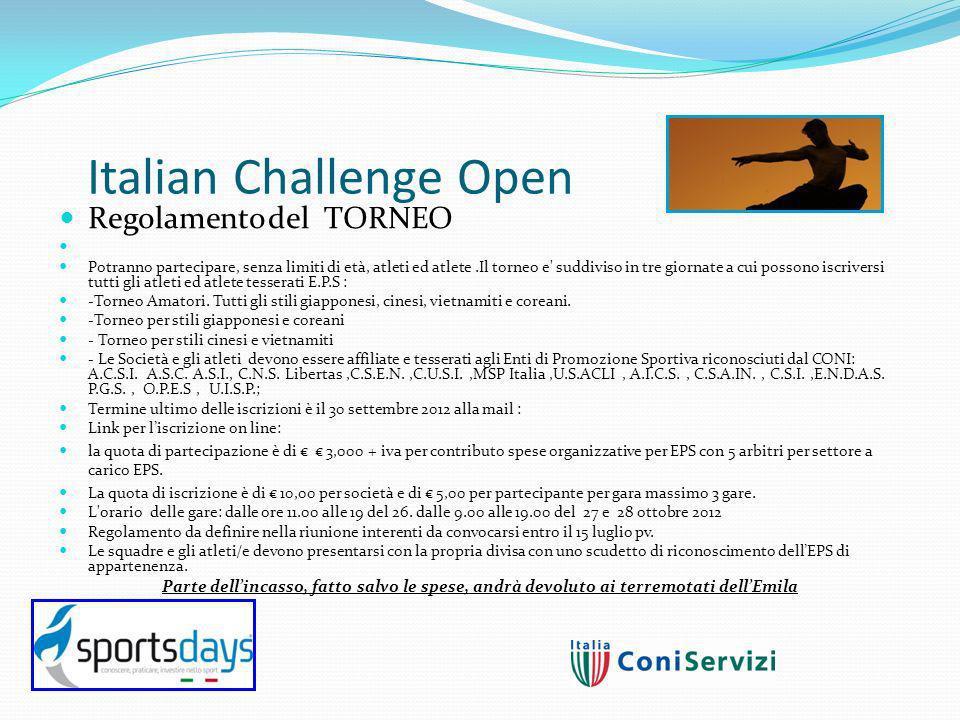 Italian Challenge Open Regolamento del TORNEO Potranno partecipare, senza limiti di età, atleti ed atlete.Il torneo e suddiviso in tre giornate a cui possono iscriversi tutti gli atleti ed atlete tesserati E.P.S : -Torneo Amatori.