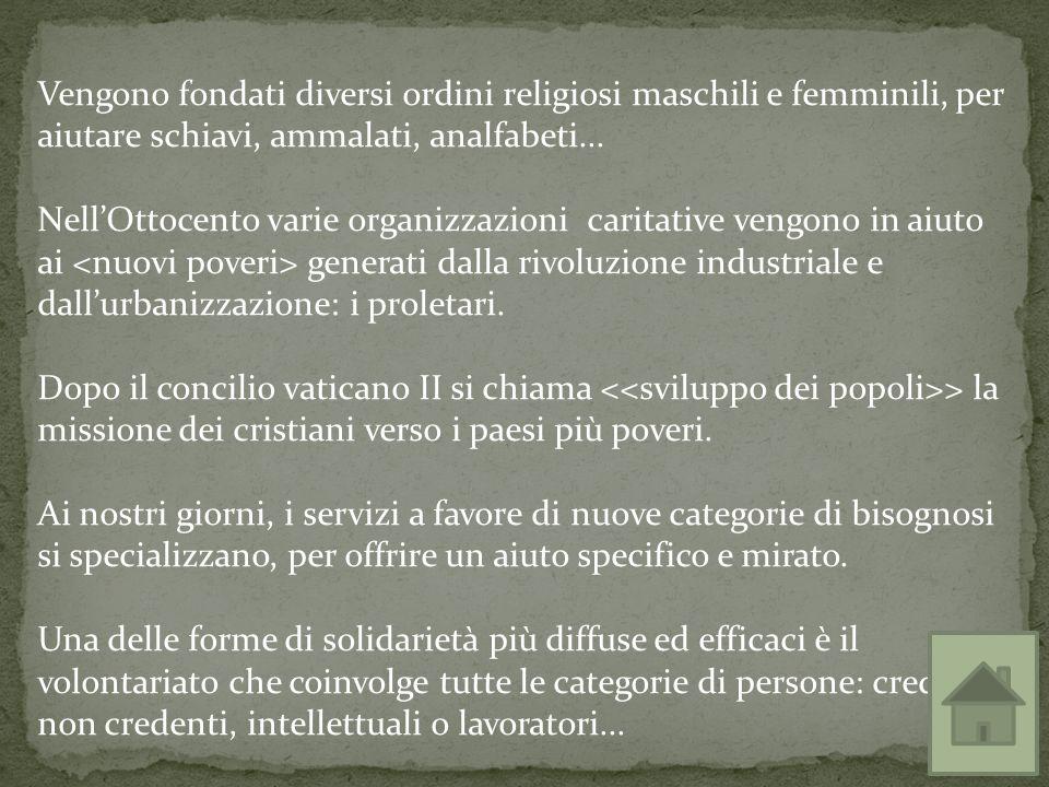 Vengono fondati diversi ordini religiosi maschili e femminili, per aiutare schiavi, ammalati, analfabeti...