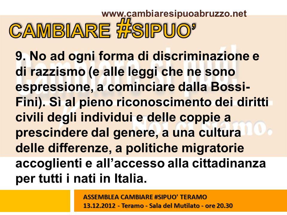 9. No ad ogni forma di discriminazione e di razzismo (e alle leggi che ne sono espressione, a cominciare dalla Bossi- Fini). Sì al pieno riconosciment