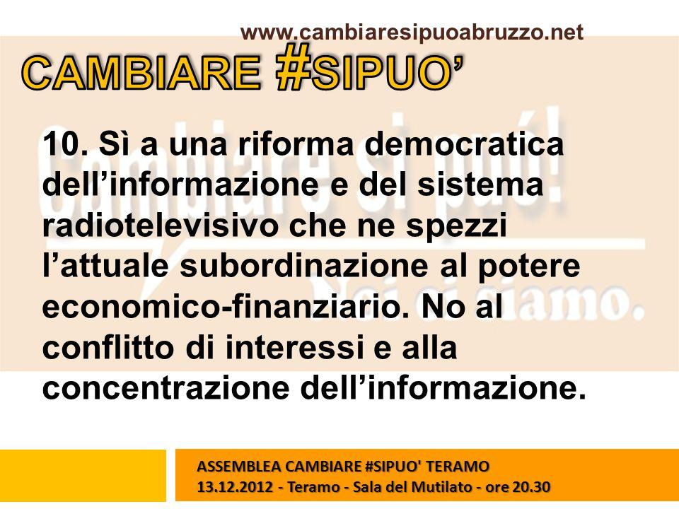 10. Sì a una riforma democratica dellinformazione e del sistema radiotelevisivo che ne spezzi lattuale subordinazione al potere economico-finanziario.
