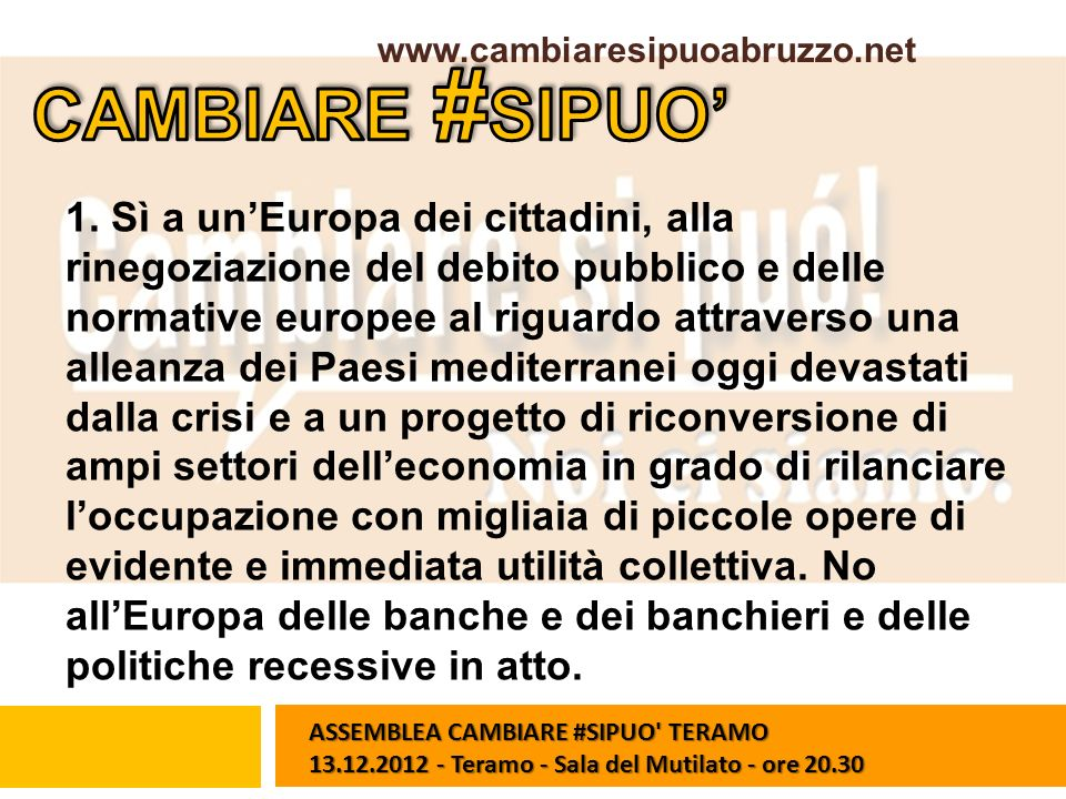 1. Sì a unEuropa dei cittadini, alla rinegoziazione del debito pubblico e delle normative europee al riguardo attraverso una alleanza dei Paesi medite