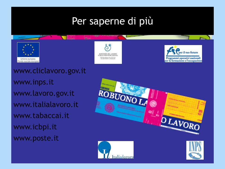 Per saperne di più www.cliclavoro.gov.it www.inps.it www.lavoro.gov.it www.italialavoro.it www.tabaccai.it www.icbpi.it www.poste.it