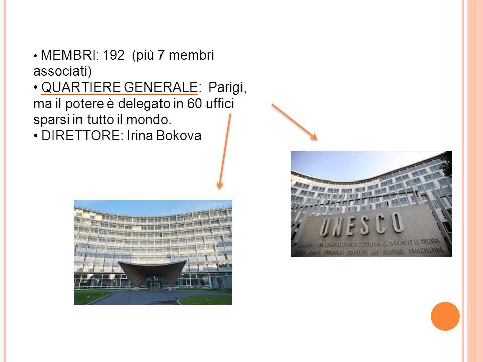 MEMBRI: 192 (più 7 membri associati) QUARTIERE GENERALE: Parigi, ma il potere è delegato in 60 uffici sparsi in tutto il mondo. DIRETTORE: Irina Bokov