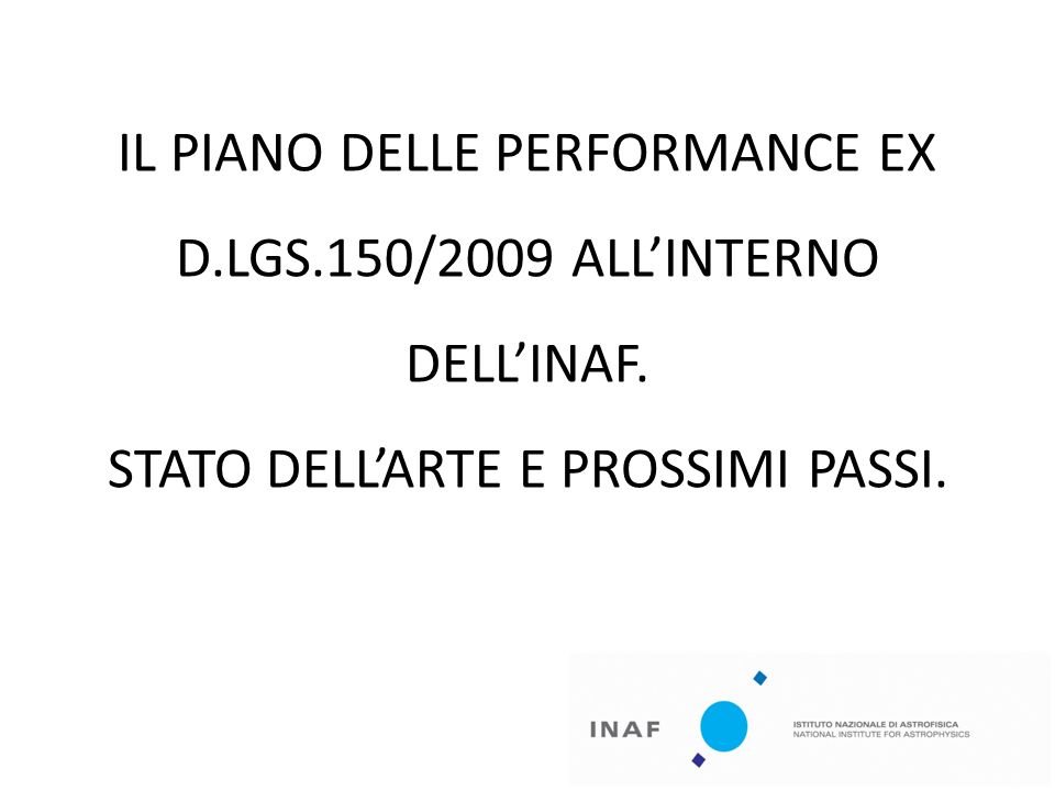 IL PIANO DELLE PERFORMANCE EX D.LGS.150/2009 ALLINTERNO DELLINAF. STATO DELLARTE E PROSSIMI PASSI.