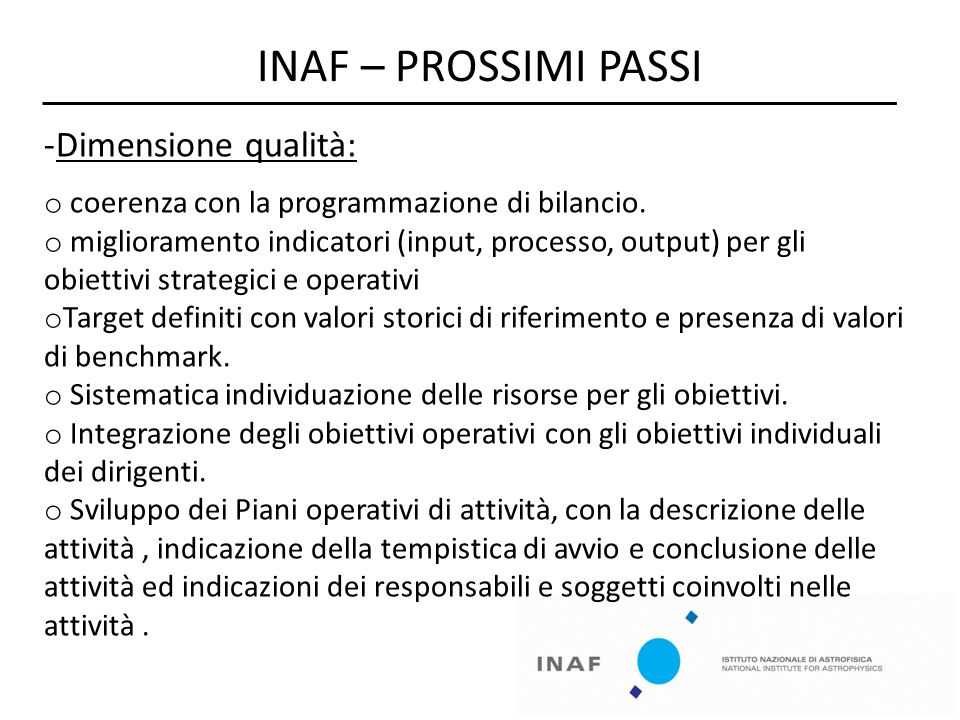 INAF – PROSSIMI PASSI -Dimensione qualità: o coerenza con la programmazione di bilancio. o miglioramento indicatori (input, processo, output) per gli