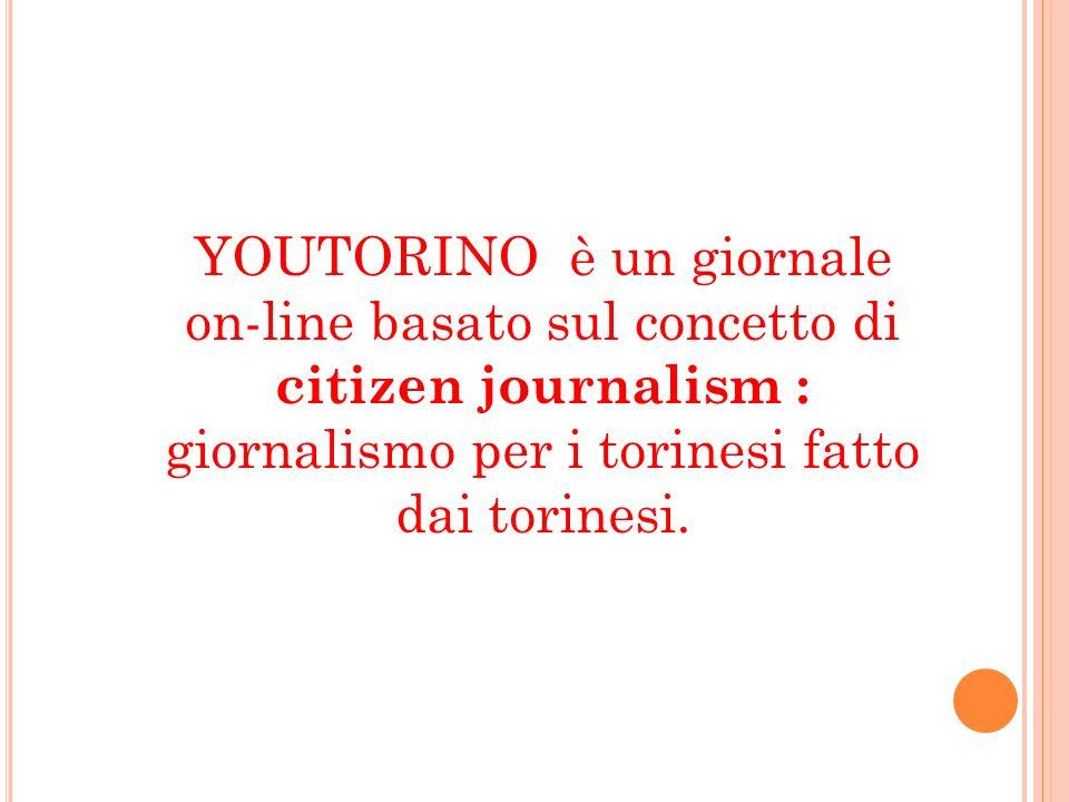 YOUTORINO è un giornale on-line basato sul concetto di citizen journalism : giornalismo per i torinesi fatto dai torinesi.