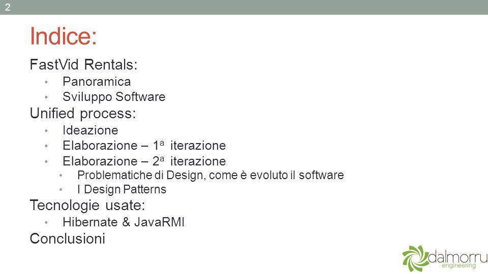 Indice: FastVid Rentals: Panoramica Sviluppo Software Unified process: Ideazione Elaborazione – 1 a iterazione Elaborazione – 2 a iterazione Problemat