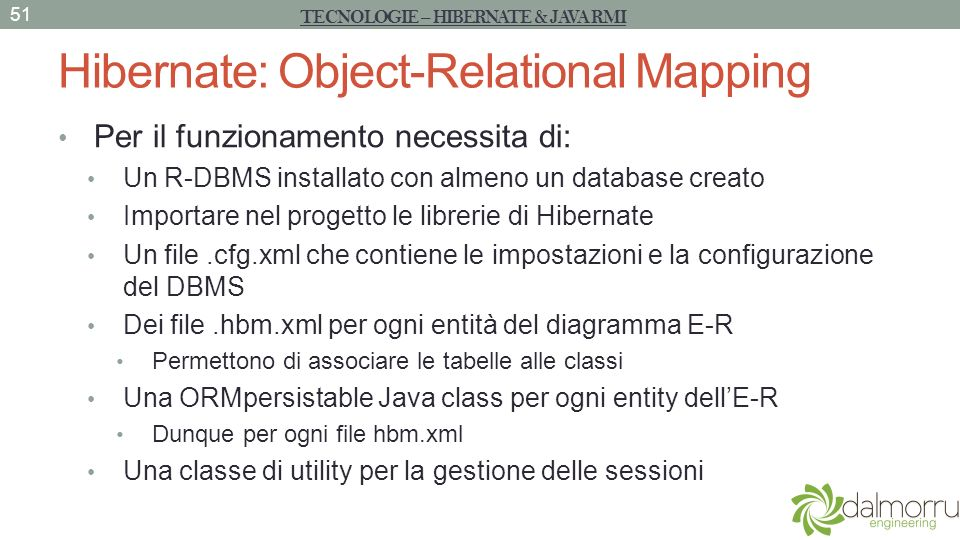 Hibernate: Object-Relational Mapping Per il funzionamento necessita di: Un R-DBMS installato con almeno un database creato Importare nel progetto le l