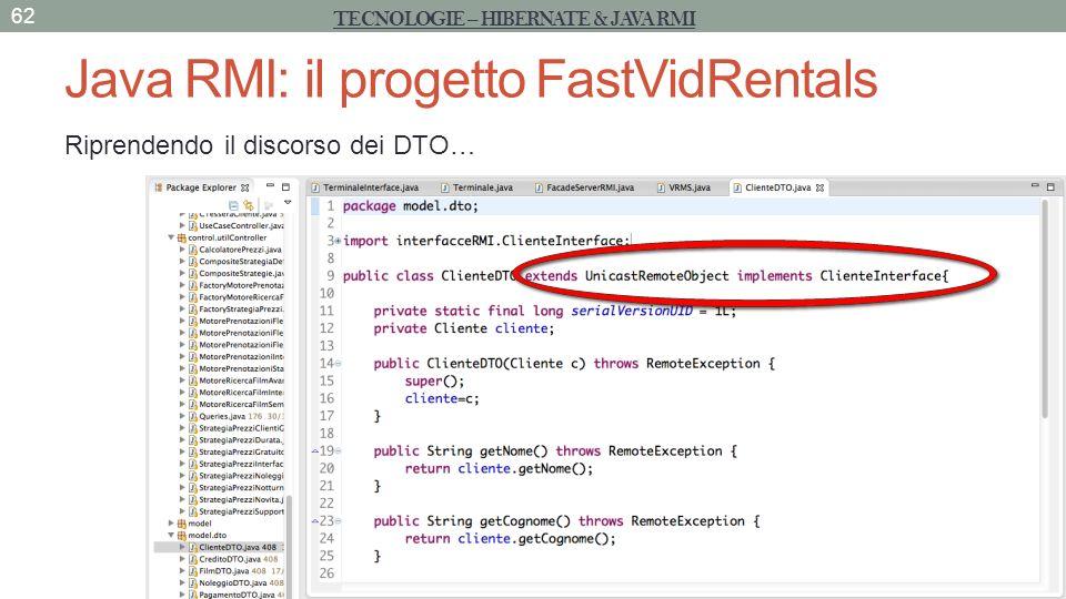 Java RMI: il progetto FastVidRentals Riprendendo il discorso dei DTO… 62 TECNOLOGIE – HIBERNATE & JAVA RMI
