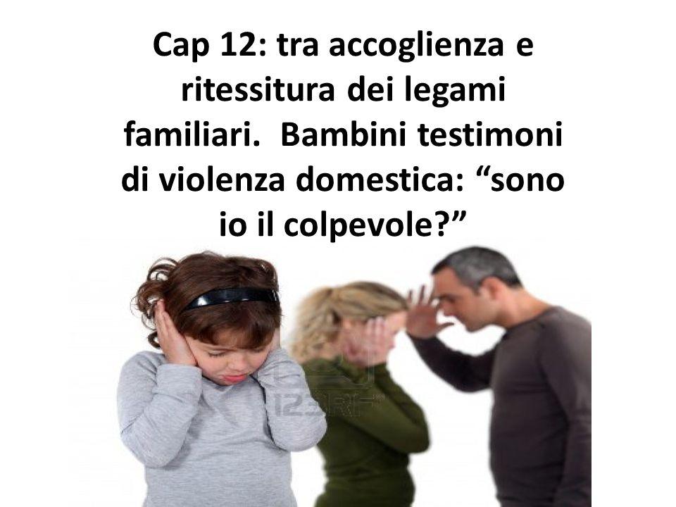 La violenza che agisce all interno di un nucleo familiare, non riguarda solo le donne ma anche i loro figli.