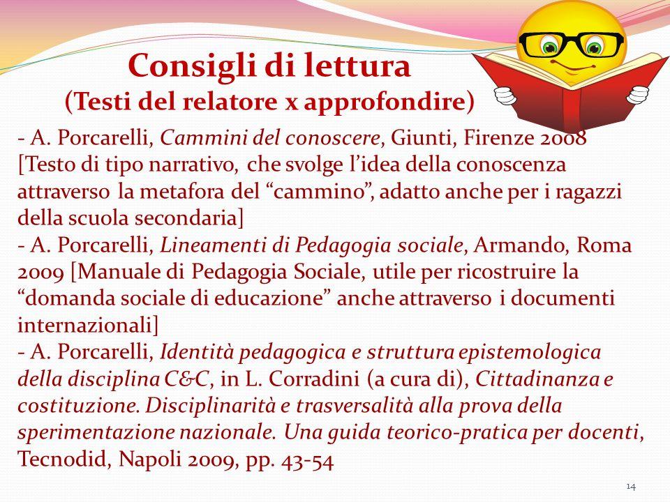 14 Consigli di lettura (Testi del relatore x approfondire) - A. Porcarelli, Cammini del conoscere, Giunti, Firenze 2008 [Testo di tipo narrativo, che