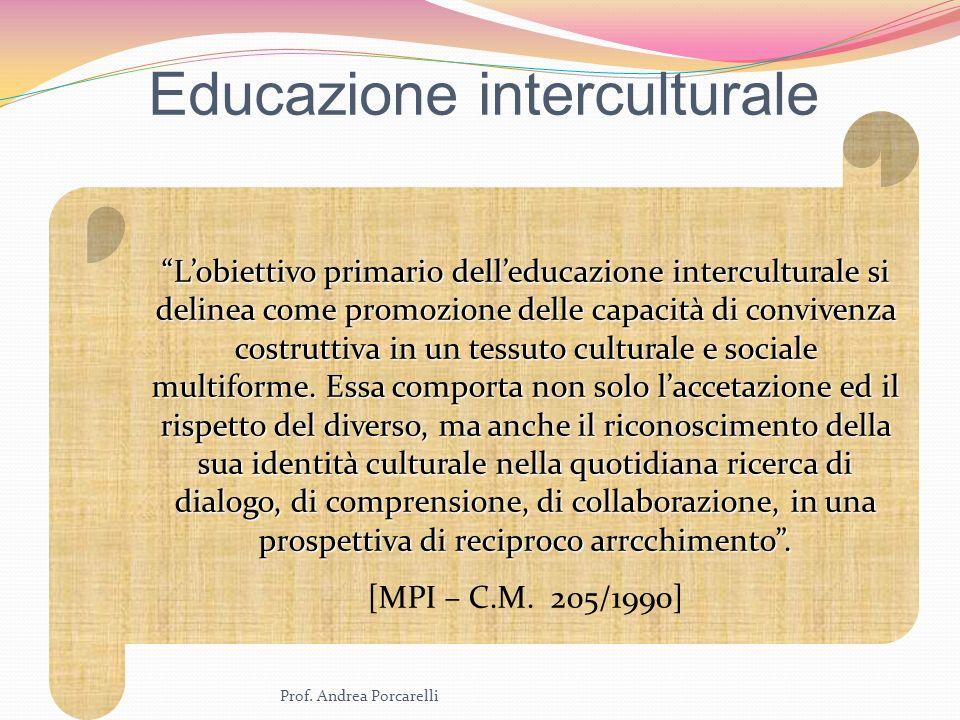 Prof. Andrea Porcarelli Educazione interculturale Lobiettivo primario delleducazione interculturale si delinea come promozione delle capacità di convi